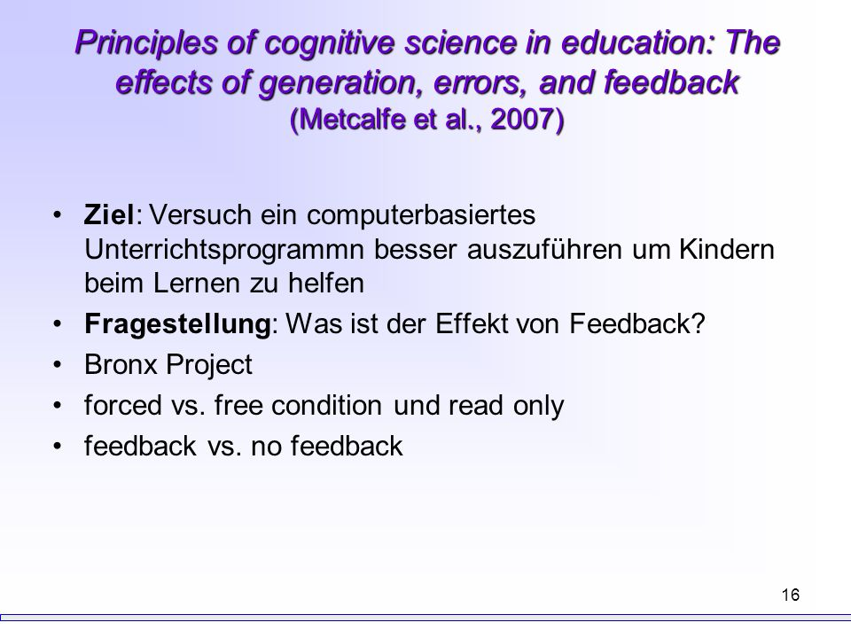 Principles of cognitive science in education: The effects of generation, errors, and feedback (Metcalfe et al., 2007)