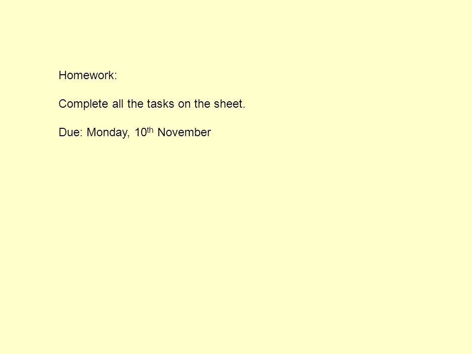 Homework: Complete all the tasks on the sheet. Due: Monday, 10th November