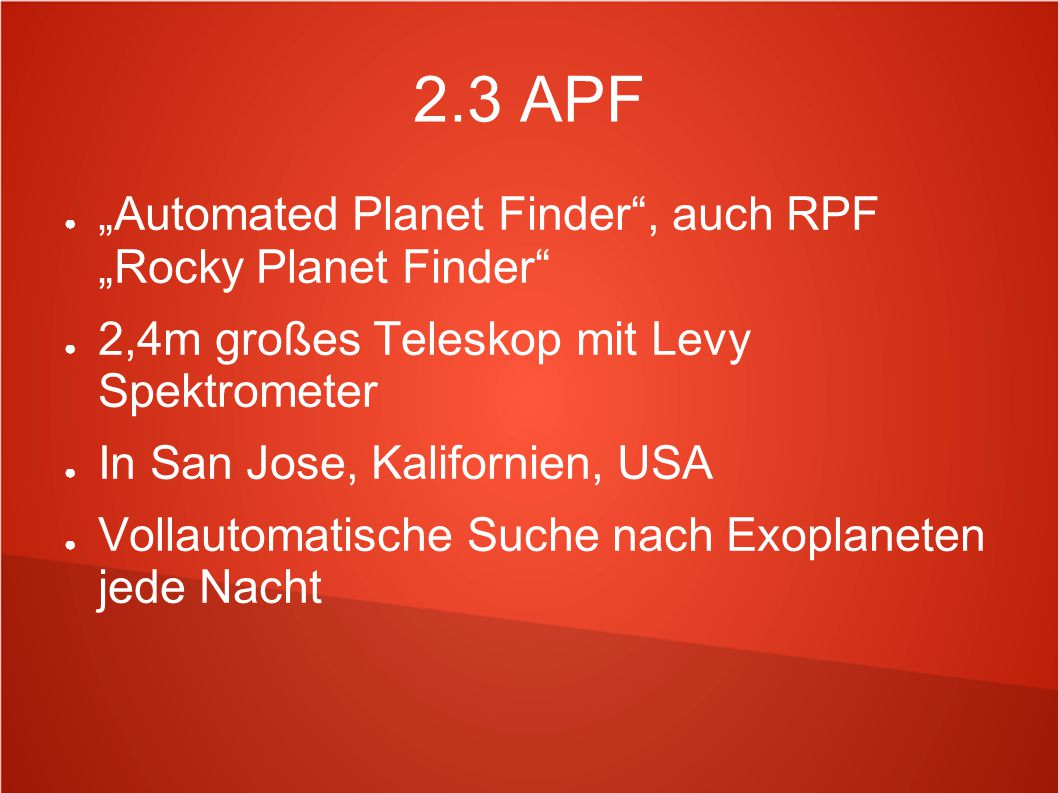 "2.3 APF ""Automated Planet Finder , auch RPF ""Rocky Planet Finder"