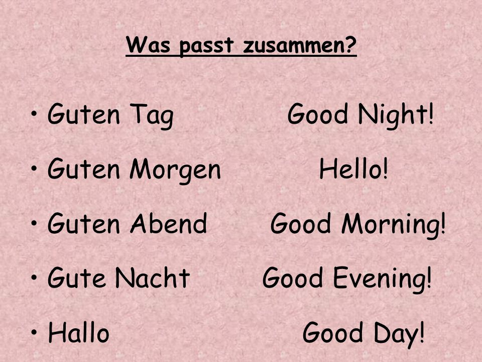Guten Abend Good Morning! Gute Nacht Good Evening! Hallo Good Day!