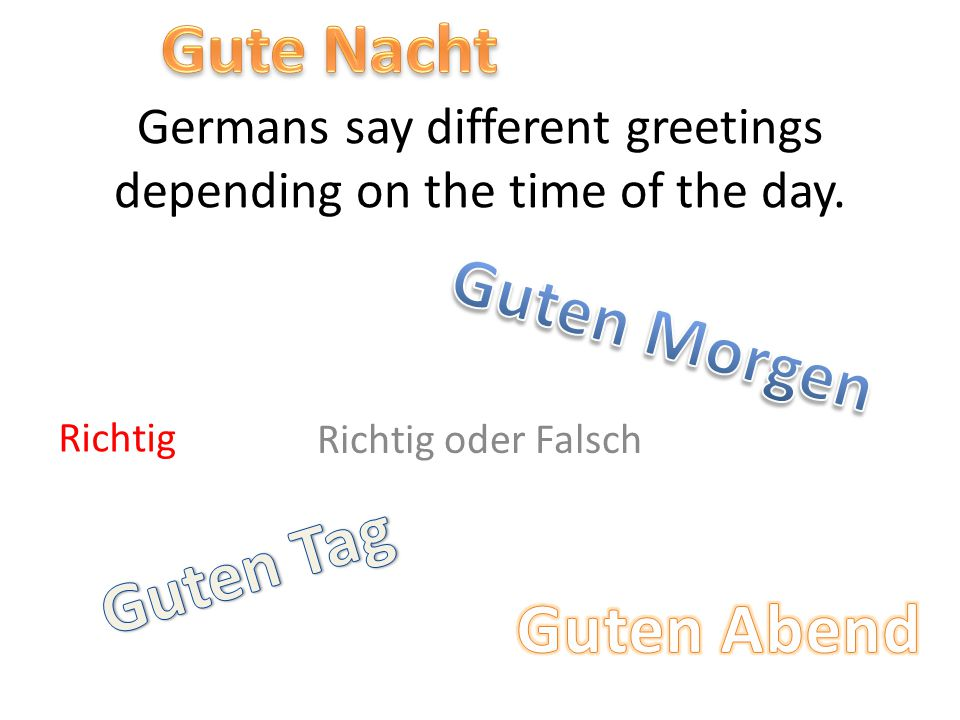 Germans say different greetings depending on the time of the day.