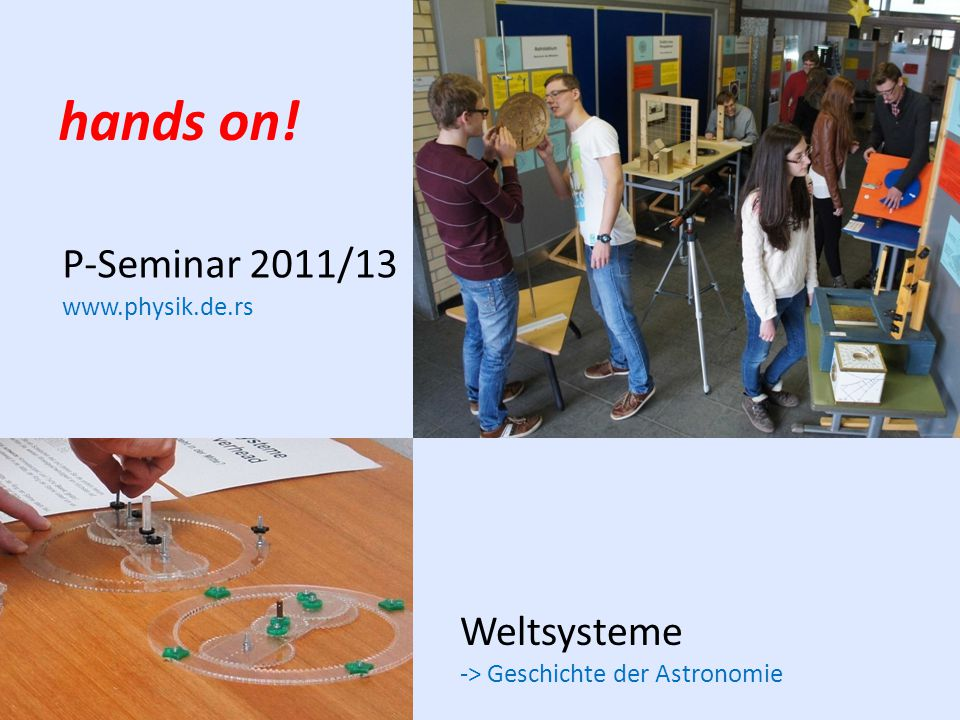 hands on! P-Seminar 2011/13 Weltsysteme www.physik.de.rs