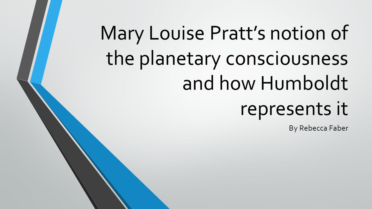 Mary Louise Pratt's notion of the planetary consciousness and how Humboldt represents it