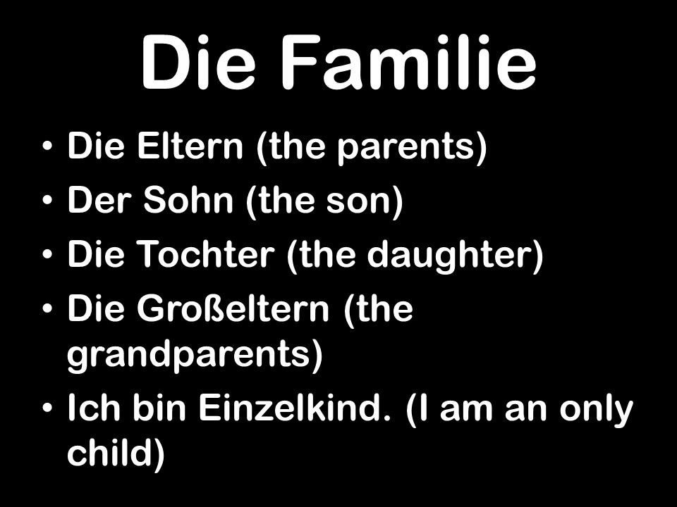 Die Familie Die Eltern (the parents) Der Sohn (the son)