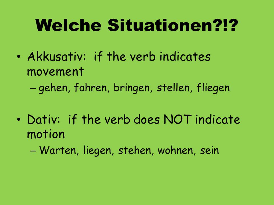 Welche Situationen ! Akkusativ: if the verb indicates movement