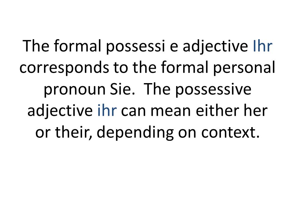 The formal possessi e adjective Ihr corresponds to the formal personal pronoun Sie.