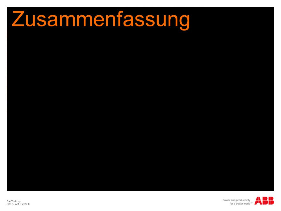 Zusammenfassung © ABB Group April 11, 2017 | Slide 37