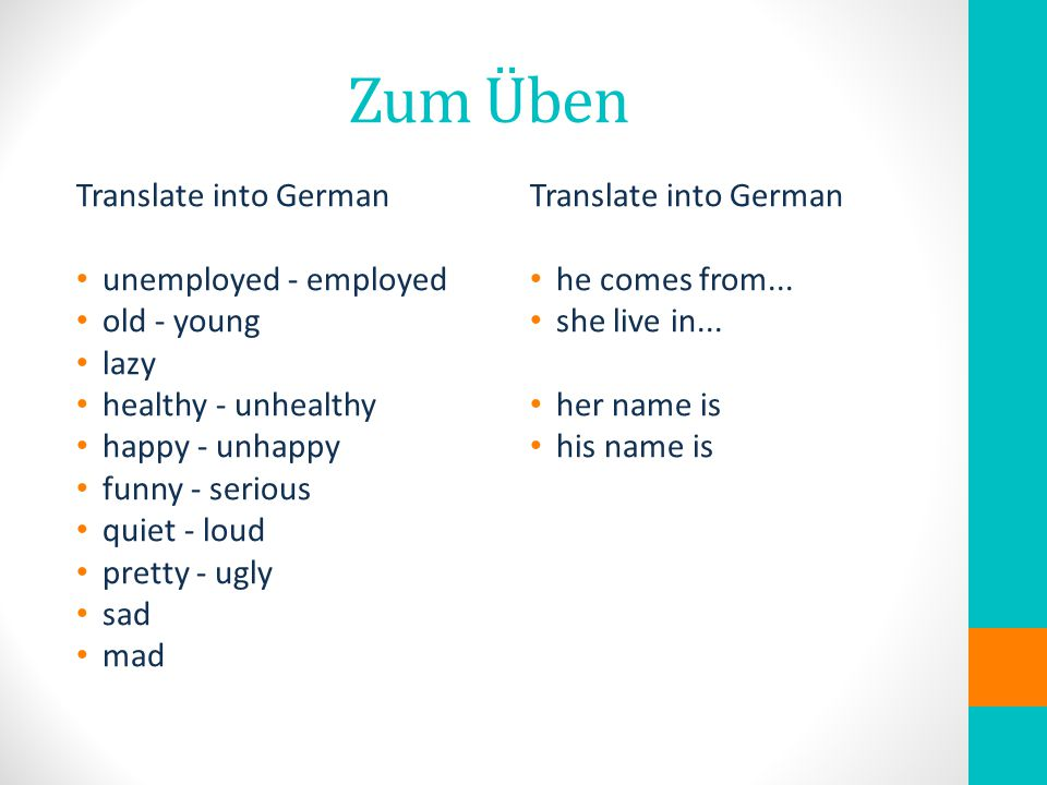 Zum Üben Translate into German unemployed - employed old - young lazy