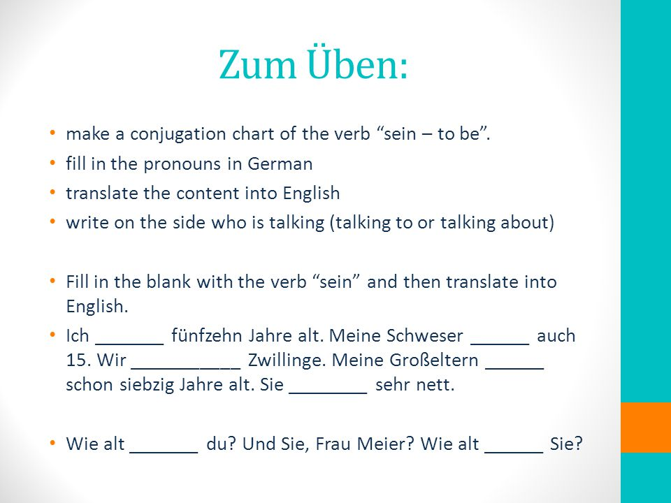 Zum Üben: make a conjugation chart of the verb sein – to be .