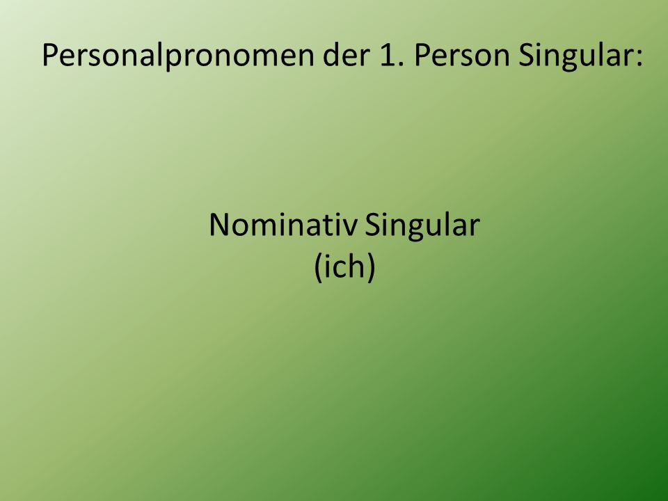Personalpronomen der 1. Person Singular: