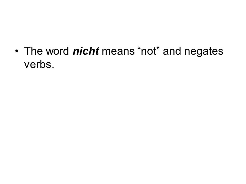 The word nicht means not and negates verbs.
