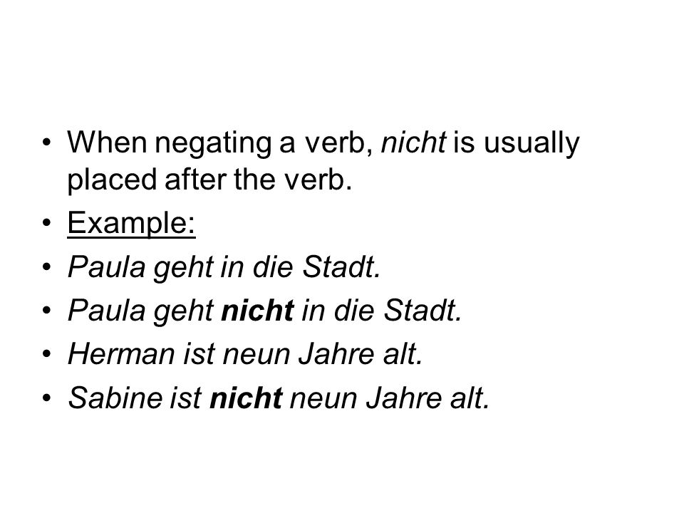 When negating a verb, nicht is usually placed after the verb.