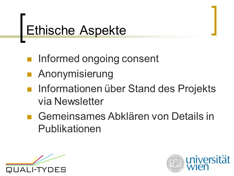 Ethische Aspekte Informed ongoing consent Anonymisierung