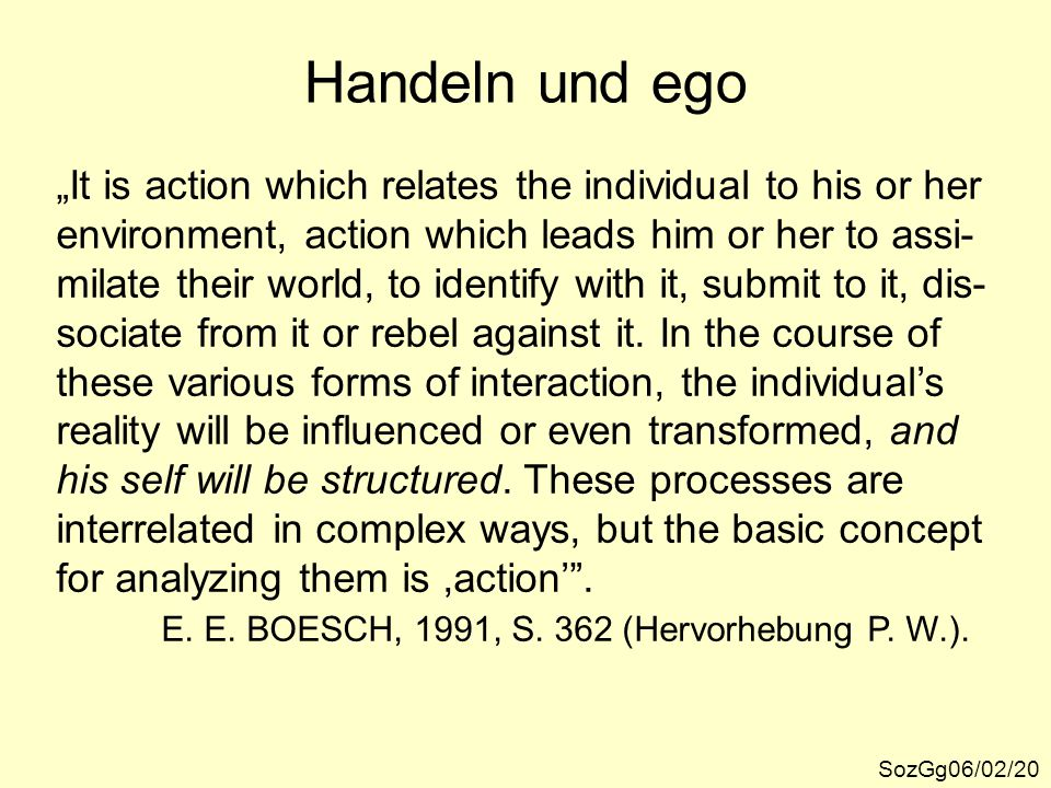 "Handeln und ego ""It is action which relates the individual to his or her. environment, action which leads him or her to assi-"