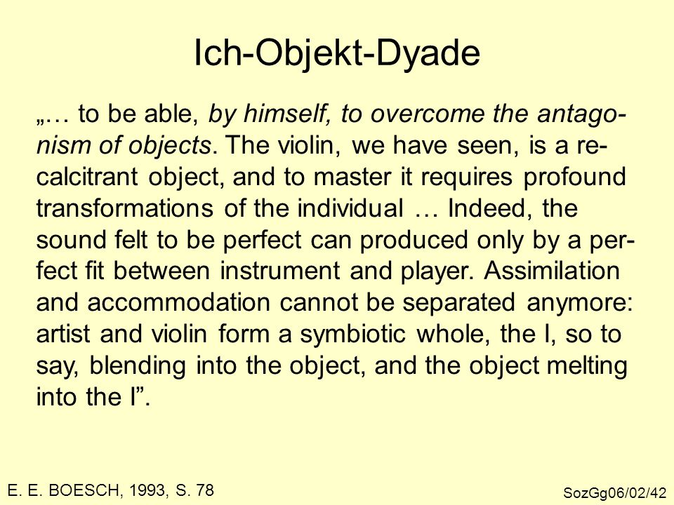 "Ich-Objekt-Dyade ""… to be able, by himself, to overcome the antago-"