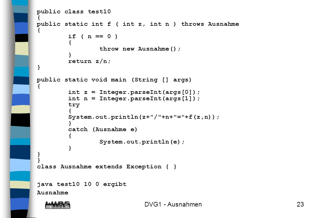 public class test10 { public static int f ( int z, int n ) throws Ausnahme. if ( n == 0 ) throw new Ausnahme();
