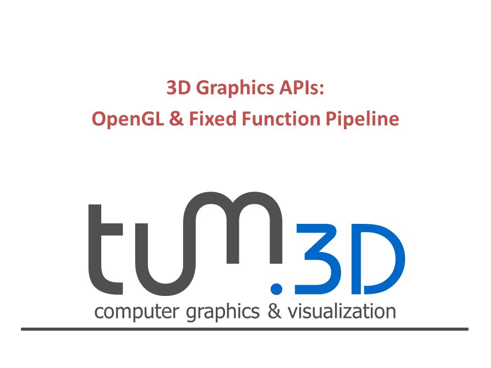 3D Graphics APIs: OpenGL & Fixed Function Pipeline