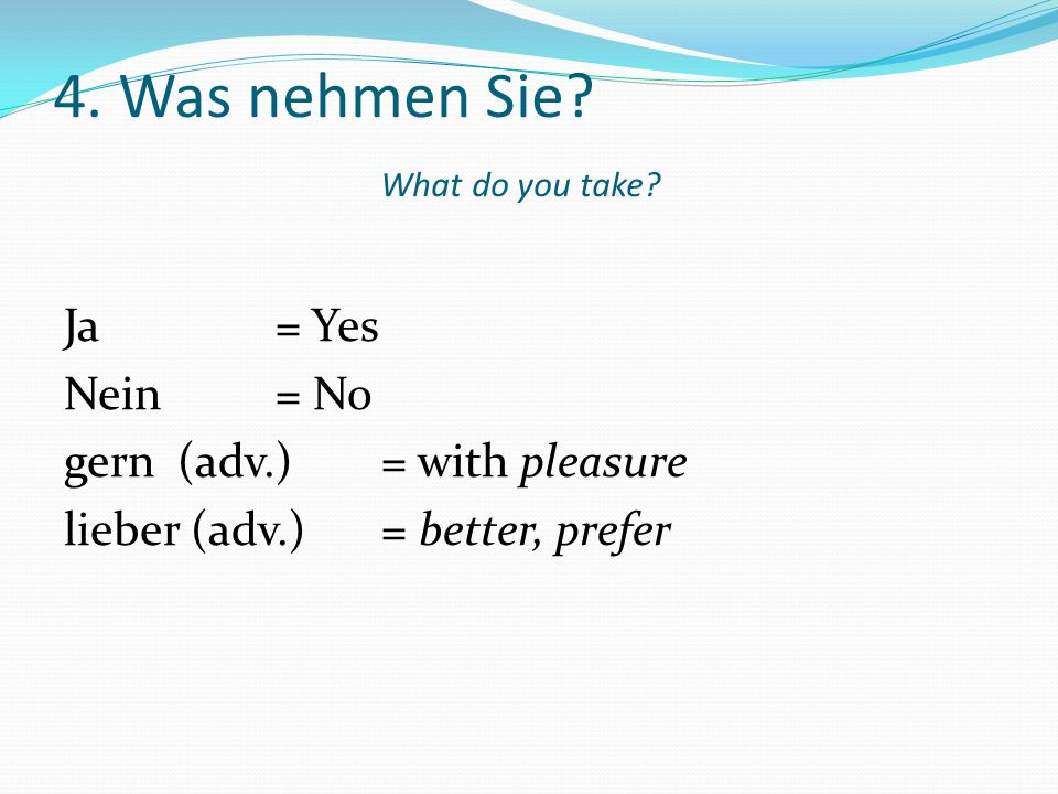 4. Was nehmen Sie What do you take