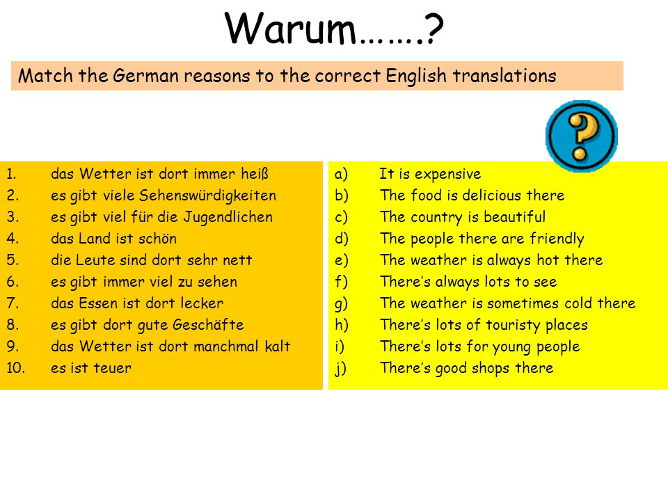 Warum……. Match the German reasons to the correct English translations