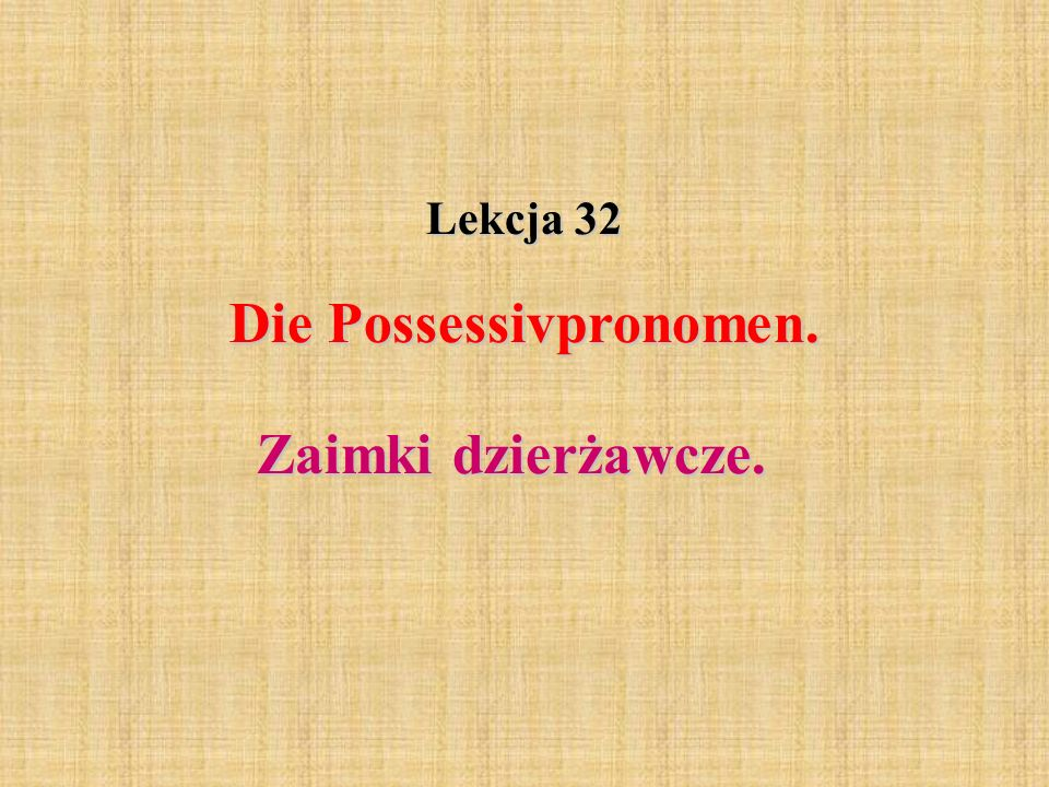 Die Possessivpronomen.