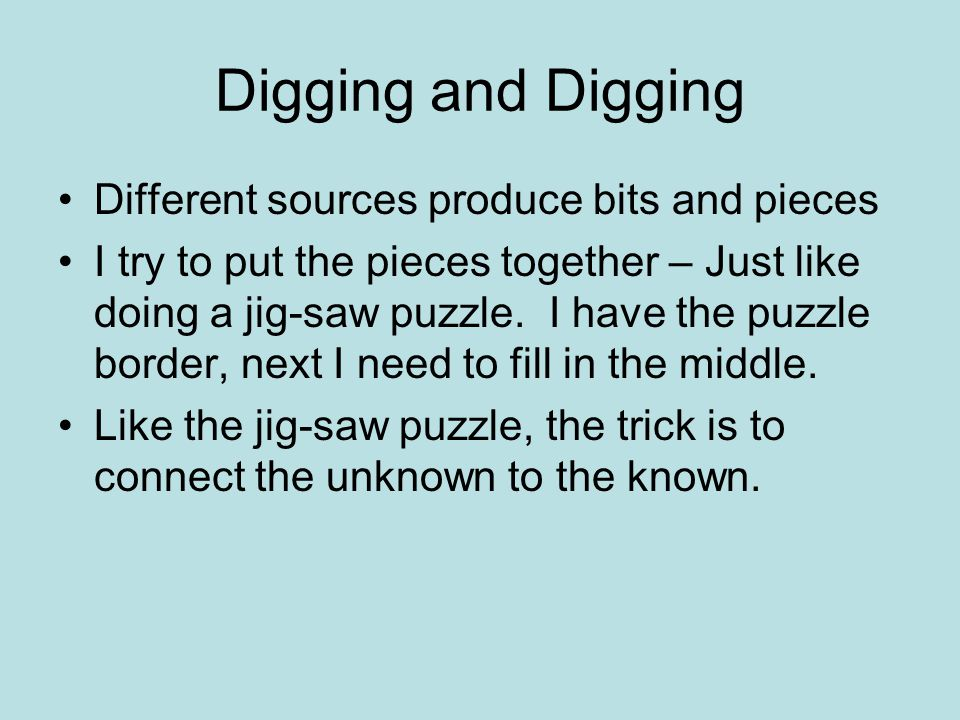 Digging and Digging Different sources produce bits and pieces
