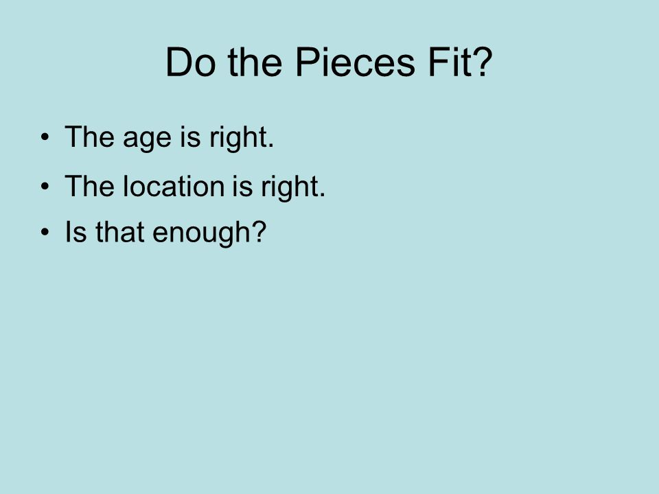 Do the Pieces Fit The age is right. The location is right.