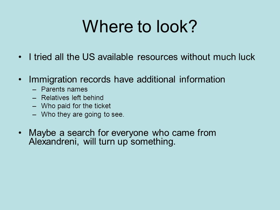 Where to look I tried all the US available resources without much luck. Immigration records have additional information.