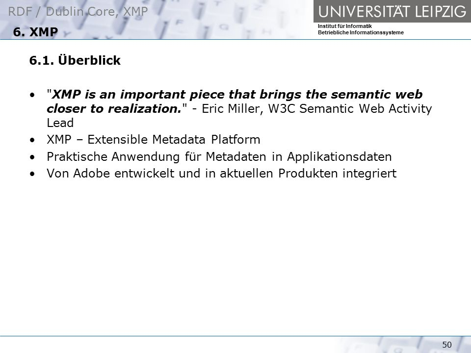 6. XMP 6.1. Überblick. XMP is an important piece that brings the semantic web closer to realization. - Eric Miller, W3C Semantic Web Activity Lead.