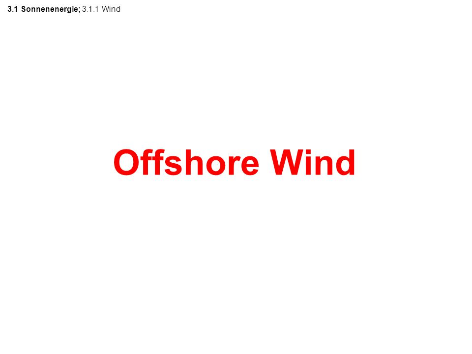 3.1 Sonnenenergie; 3.1.1 Wind Offshore Wind