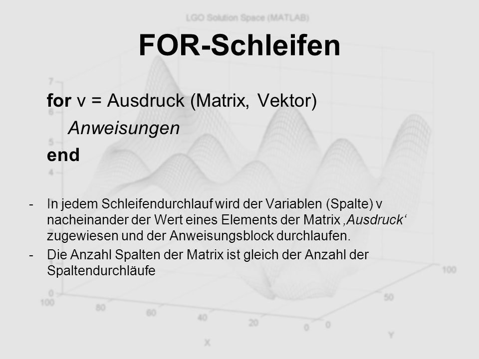 FOR-Schleifen for v = Ausdruck (Matrix, Vektor) Anweisungen end