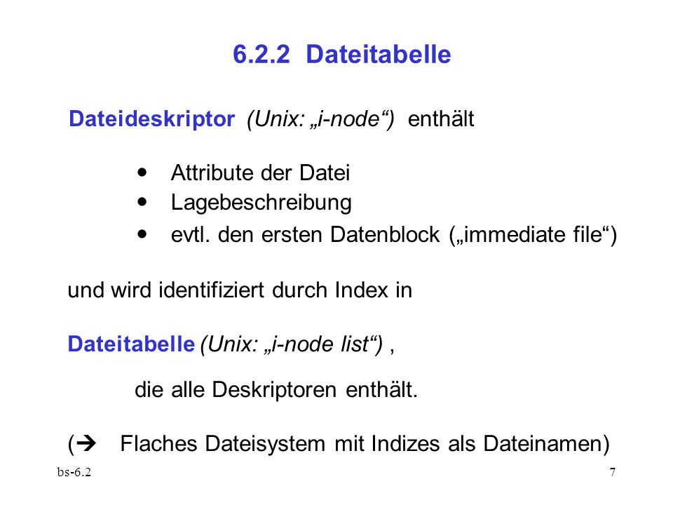 "6.2.2 Dateitabelle Dateideskriptor (Unix: ""i-node ) enthält"