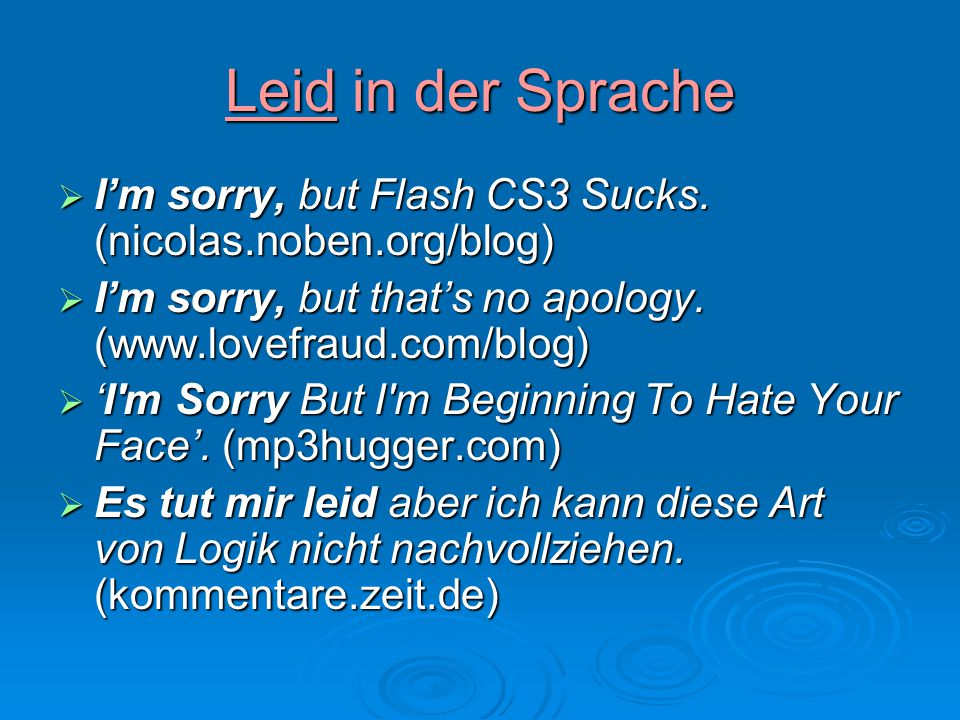 Leid in der Sprache I'm sorry, but Flash CS3 Sucks. (nicolas.noben.org/blog) I'm sorry, but that's no apology. (www.lovefraud.com/blog)
