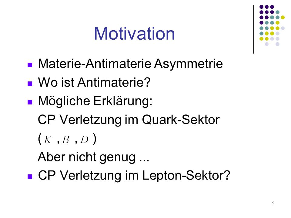 Motivation Materie-Antimaterie Asymmetrie Wo ist Antimaterie