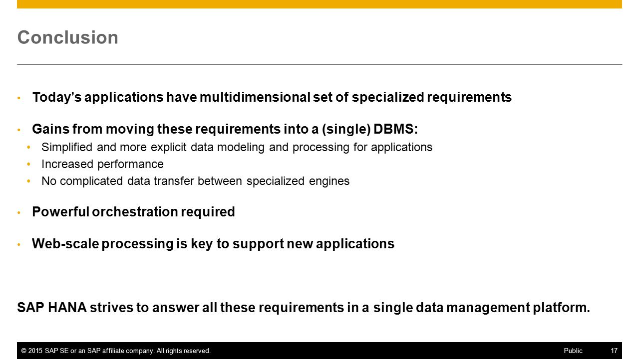 Conclusion Today's applications have multidimensional set of specialized requirements. Gains from moving these requirements into a (single) DBMS: