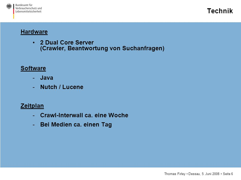 Technik Hardware. 2 Dual Core Server (Crawler, Beantwortung von Suchanfragen) Software. Java. Nutch / Lucene.