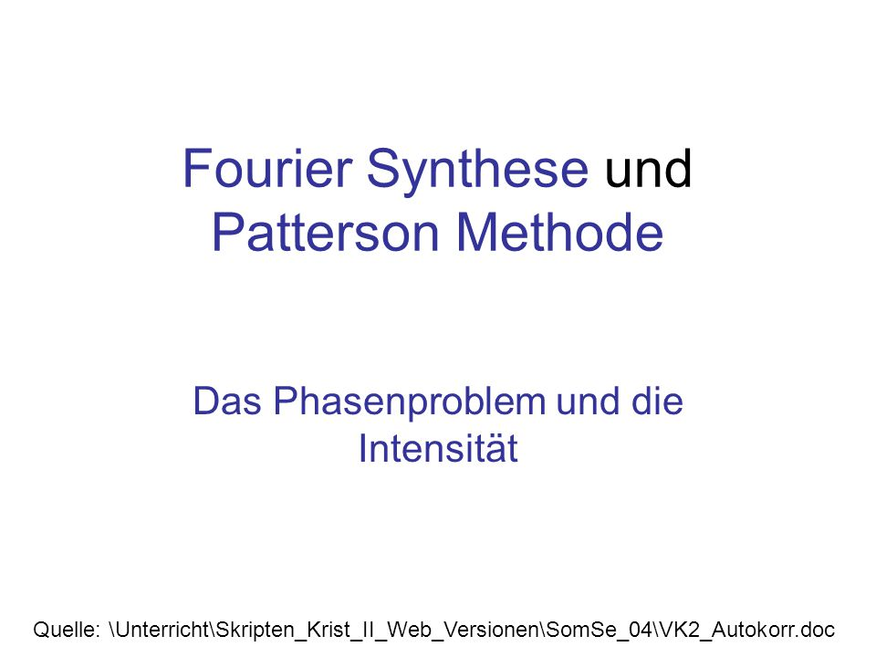Fourier Synthese und Patterson Methode