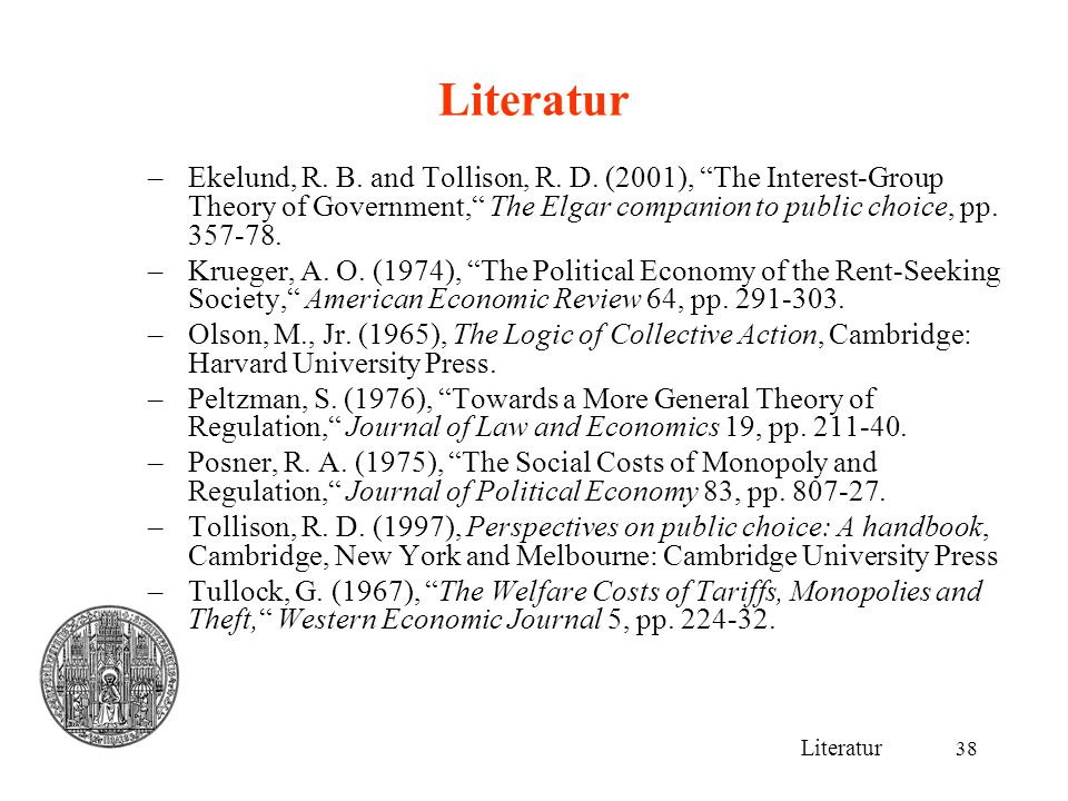 Literatur Ekelund, R. B. and Tollison, R. D. (2001), The Interest-Group Theory of Government, The Elgar companion to public choice, pp. 357-78.