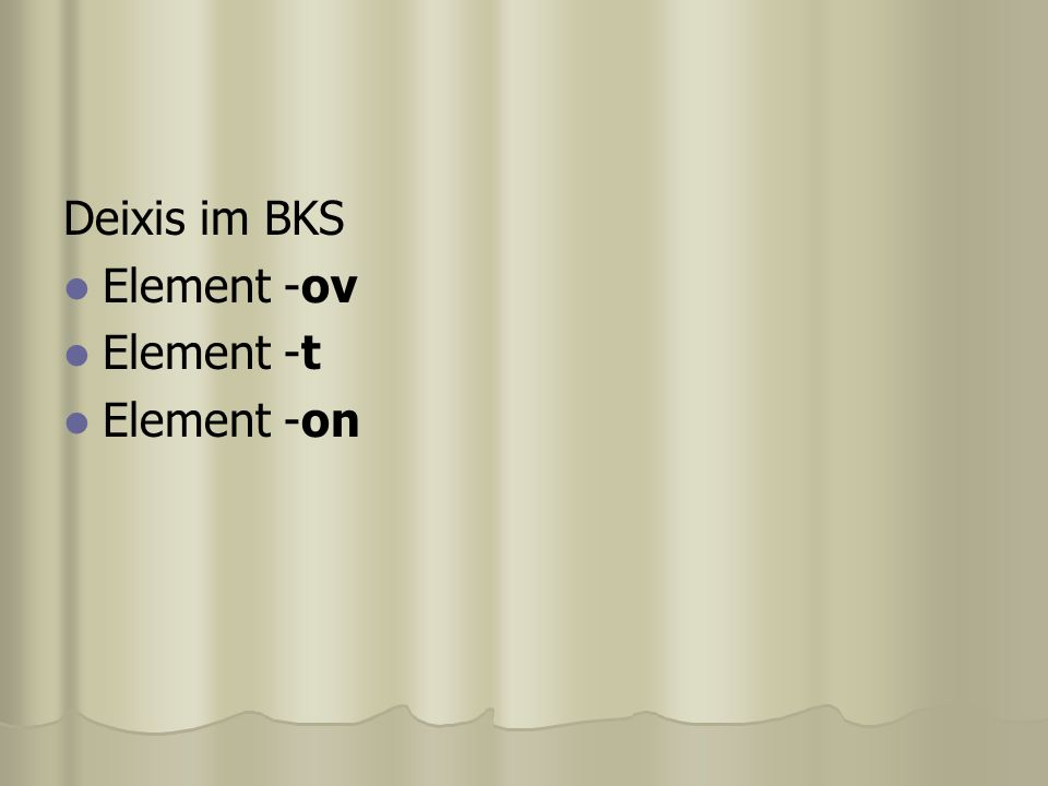 Deixis im BKS Element -ov Element -t Element -on