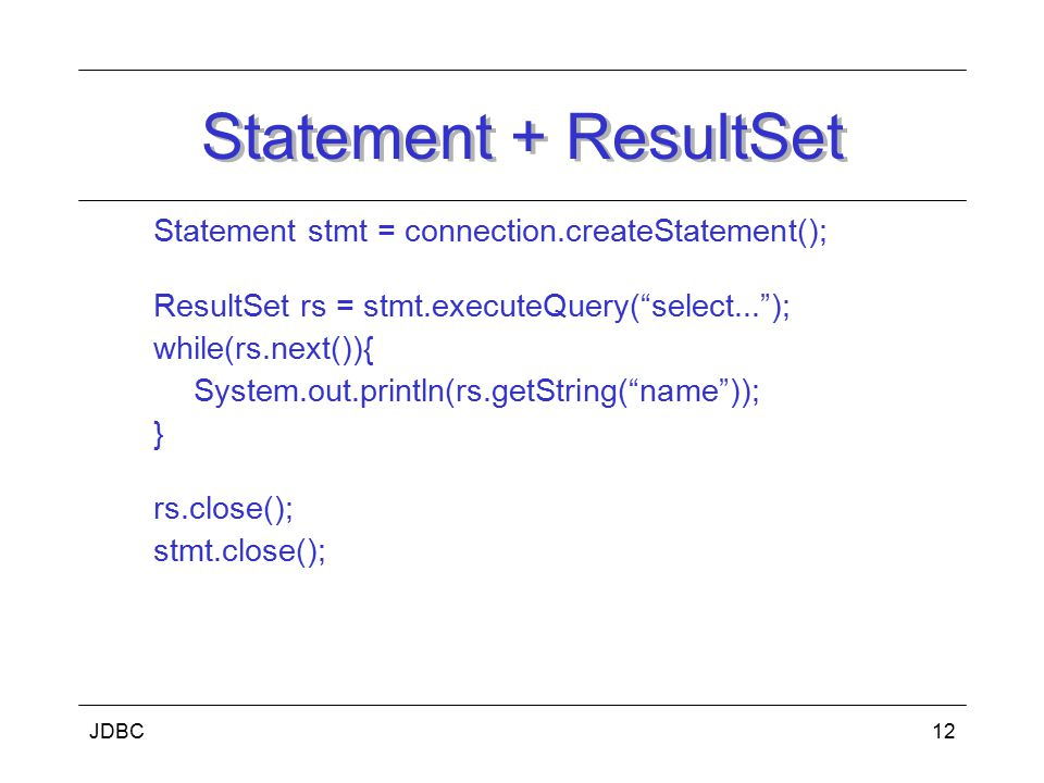 Statement + ResultSet Statement stmt = connection.createStatement();