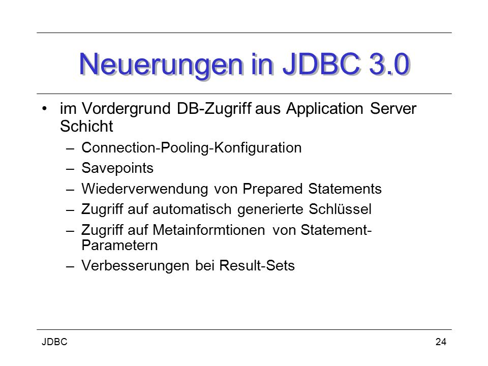 Neuerungen in JDBC 3.0 im Vordergrund DB-Zugriff aus Application Server Schicht. Connection-Pooling-Konfiguration.