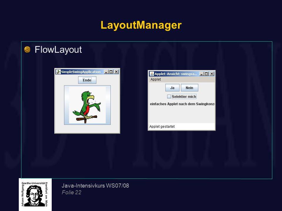 LayoutManager FlowLayout Java-Intensivkurs WS07/08 Folie 22