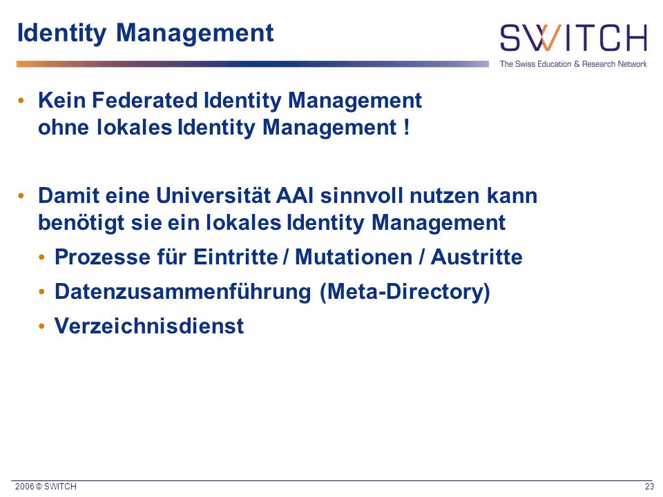 Identity Management Kein Federated Identity Management ohne lokales Identity Management !