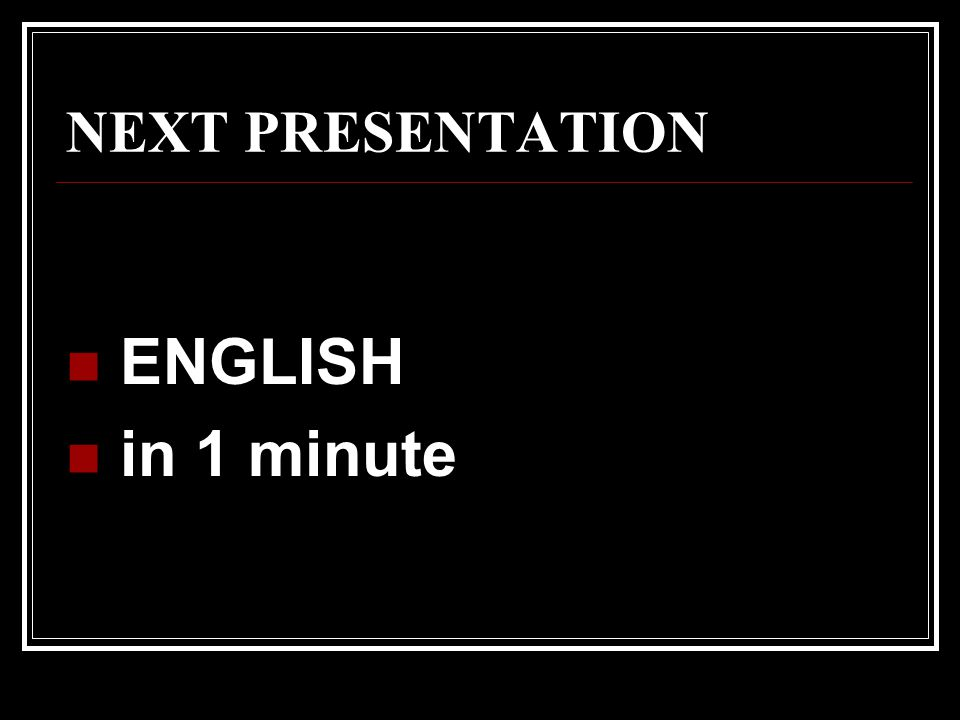 NEXT PRESENTATION ENGLISH in 1 minute