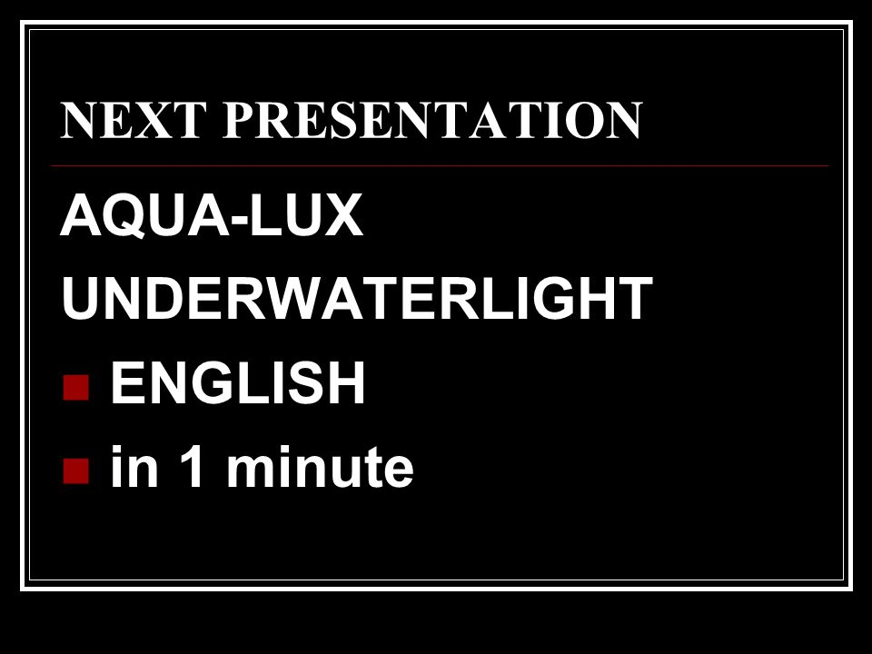 NEXT PRESENTATION AQUA-LUX UNDERWATERLIGHT ENGLISH in 1 minute