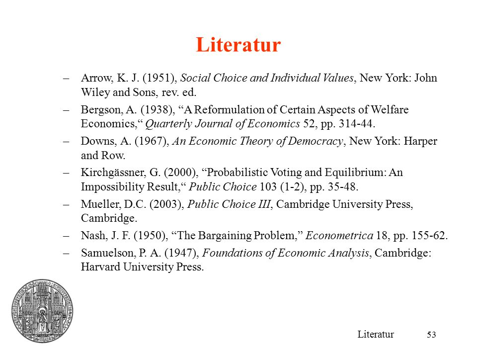 Literatur Arrow, K. J. (1951), Social Choice and Individual Values, New York: John Wiley and Sons, rev. ed.