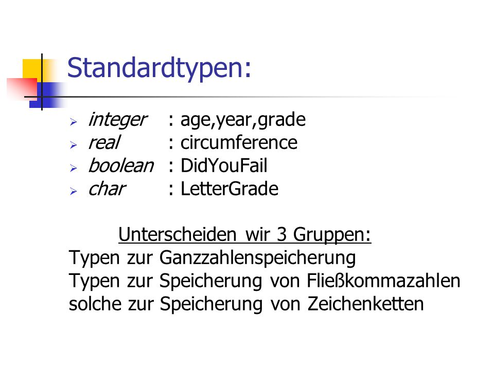 Standardtypen: integer : age,year,grade real : circumference