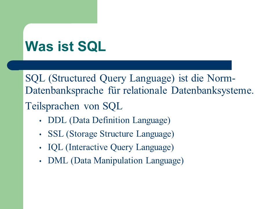 Was ist SQL SQL (Structured Query Language) ist die Norm-Datenbanksprache für relationale Datenbanksysteme.