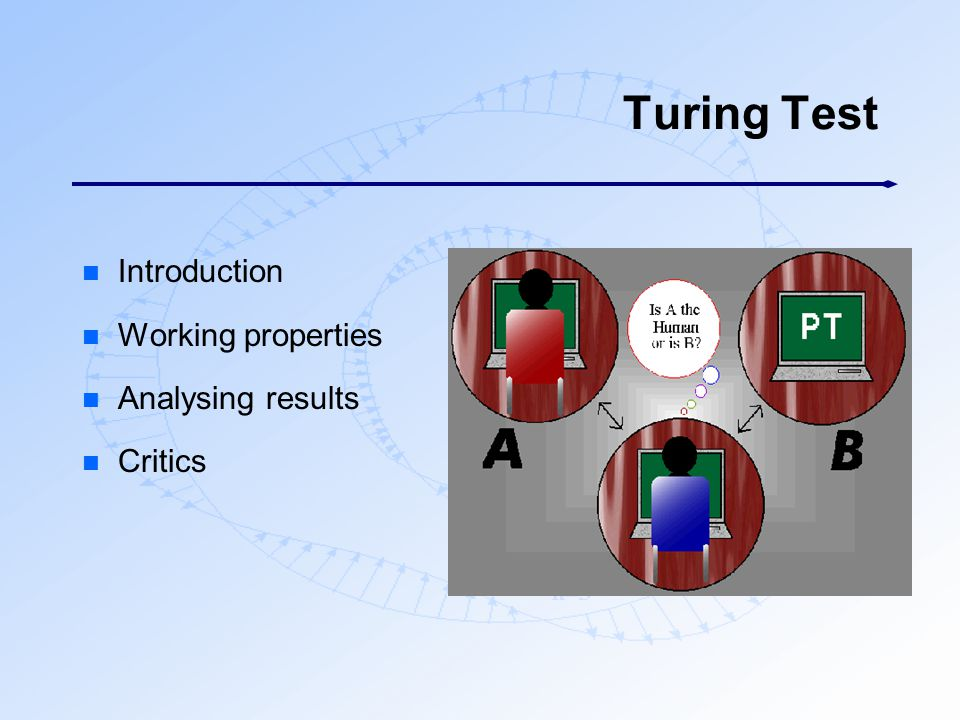 Turing Test Introduction Working properties Analysing results Critics