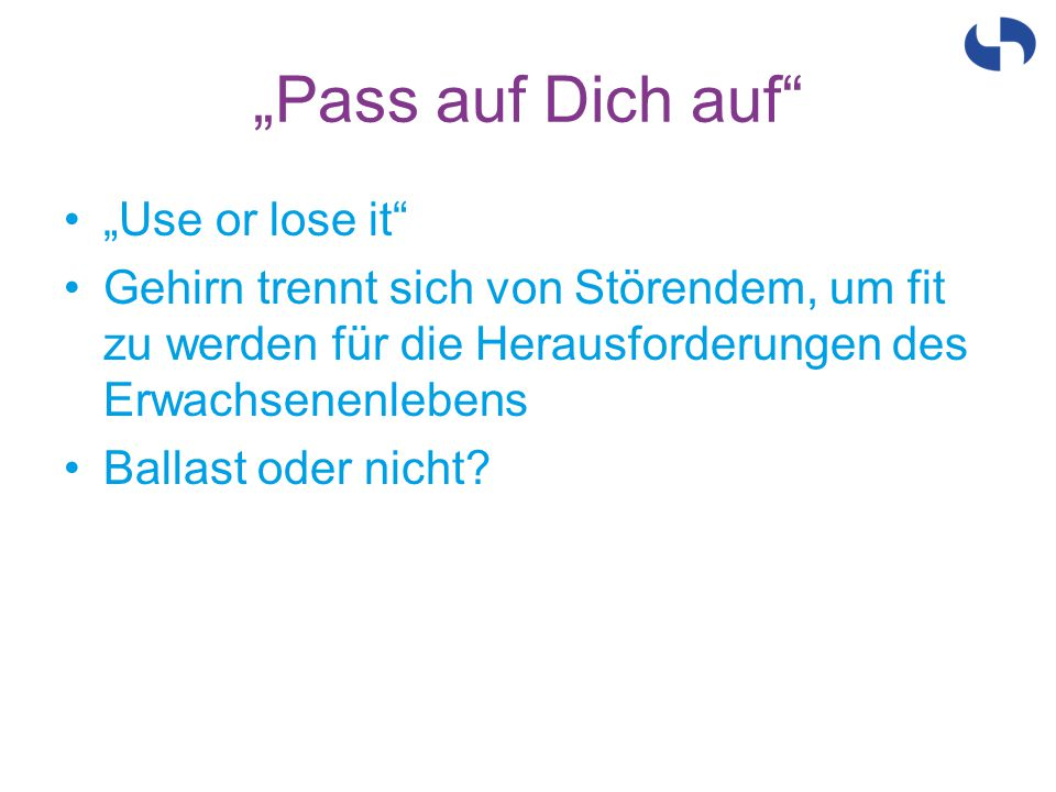"""Pass auf Dich auf ""Use or lose it"