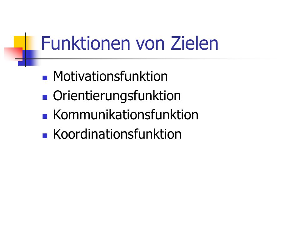 Funktionen von Zielen Motivationsfunktion Orientierungsfunktion